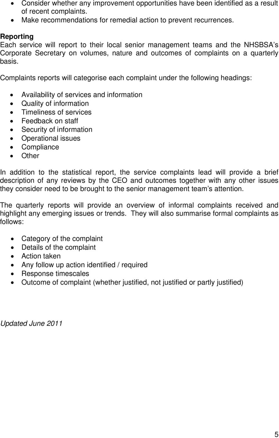 Complaints reports will categorise each complaint under the following headings: Availability of services and information Quality of information Timeliness of services Feedback on staff Security of