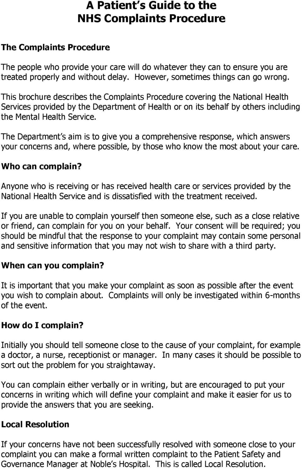 This brochure describes the Complaints Procedure covering the National Health Services provided by the Department of Health or on its behalf by others including the Mental Health Service.