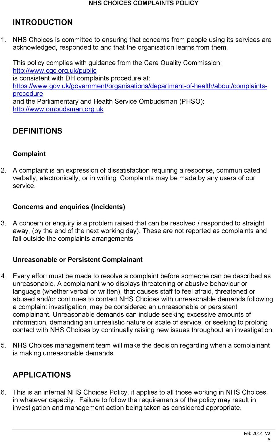 uk/government/organisations/department-of-health/about/complaintsprocedure and the Parliamentary and Health Service Ombudsman (PHSO): http://www.ombudsman.org.uk DEFINITIONS Complaint 2.