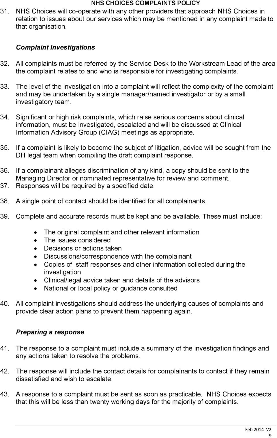 The level of the investigation into a complaint will reflect the complexity of the complaint and may be undertaken by a single manager/named investigator or by a small investigatory team. 34.