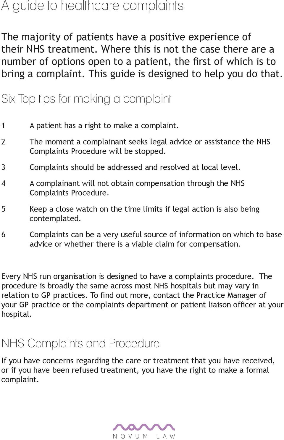 Six Top tips for making a complaint 1 A patient has a right to make a complaint. 2 The moment a complainant seeks legal advice or assistance the NHS Complaints Procedure will be stopped.