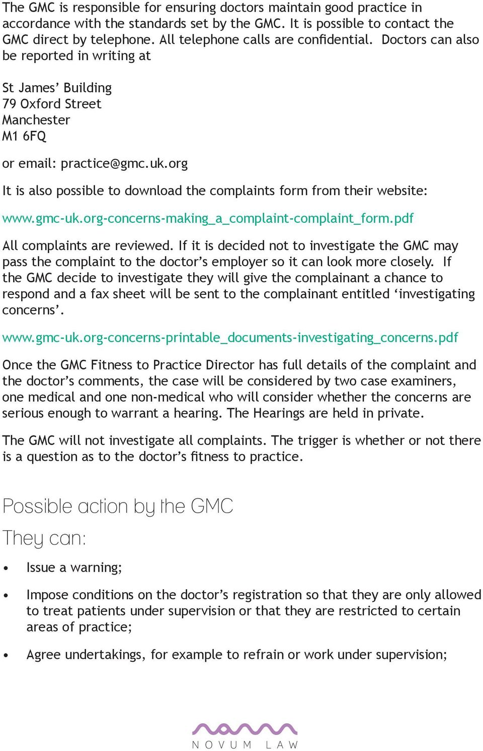 org It is also possible to download the complaints form from their website: www.gmc-uk.org-concerns-making_a_complaint-complaint_form.pdf All complaints are reviewed.
