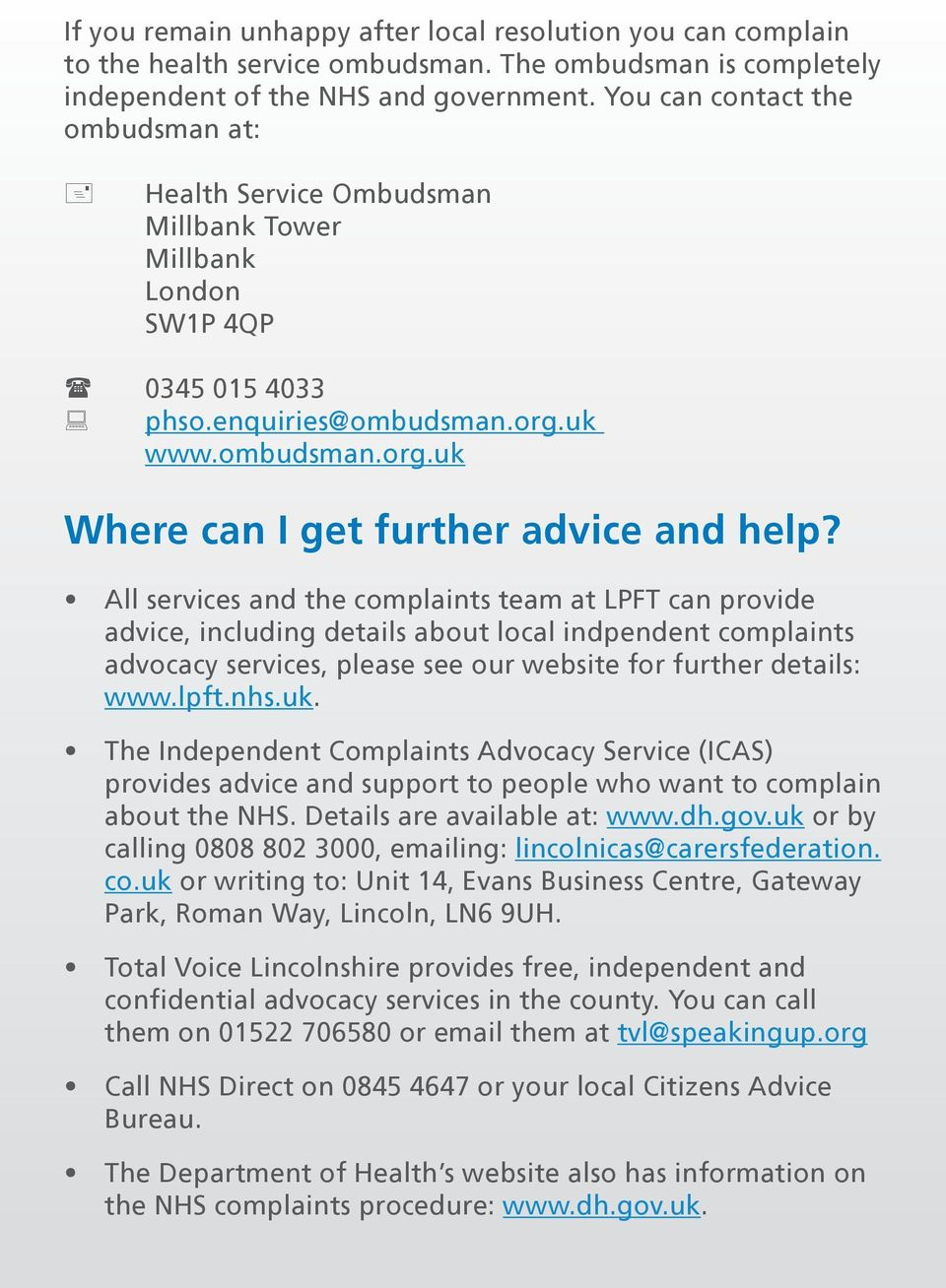 All services and the complaints team at LPFT can provide advice, including details about local indpendent complaints advocacy services, please see our website for further details: www.lpft.nhs.uk.