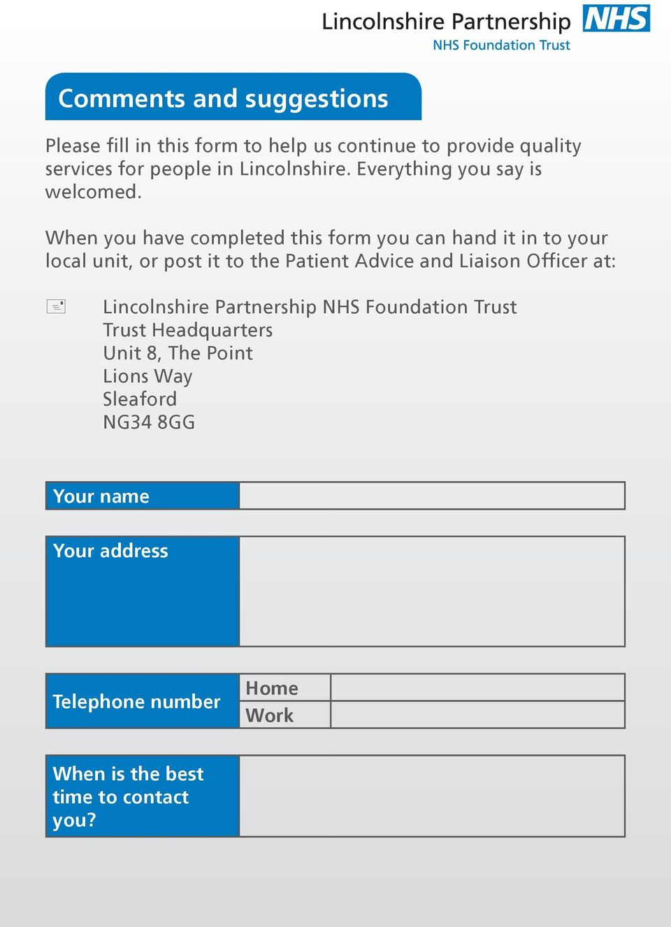 When you have completed this form you can hand it in to your local unit, or post it to the Patient Advice and Liaison