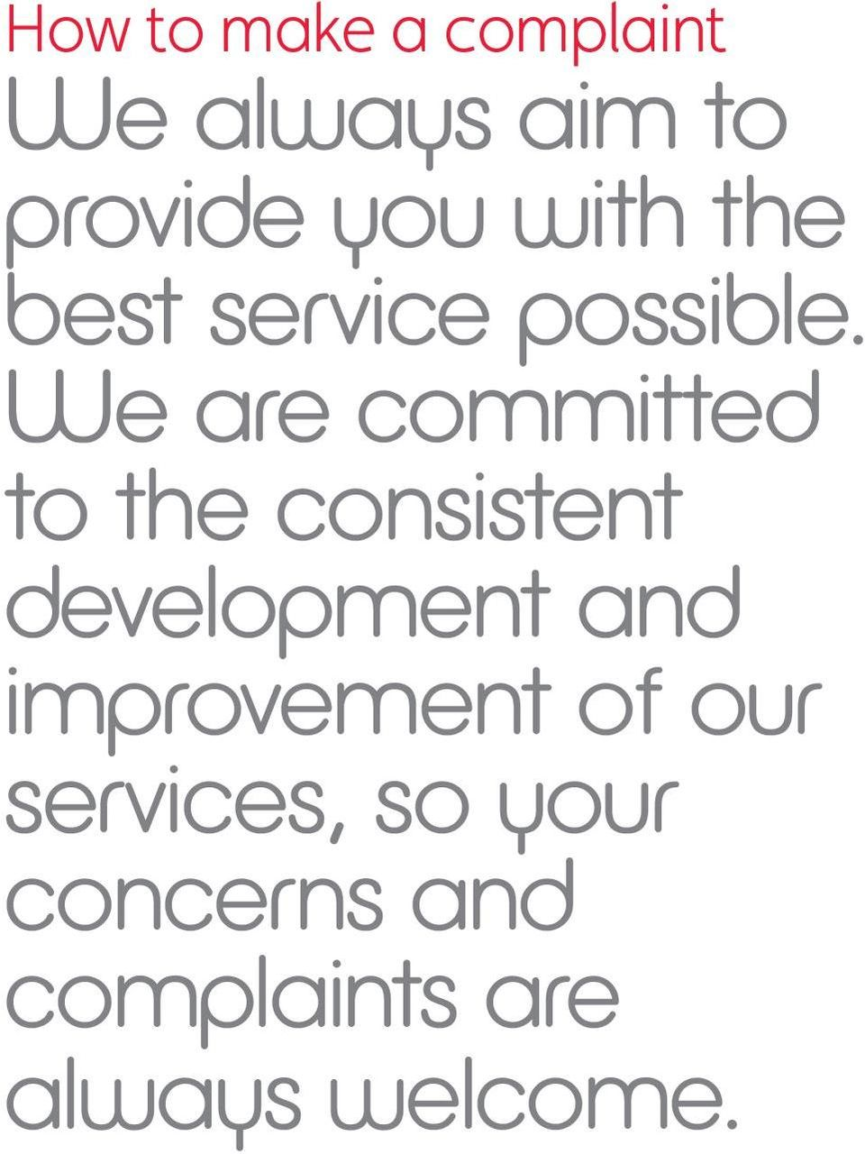 We are committed to the consistent development and