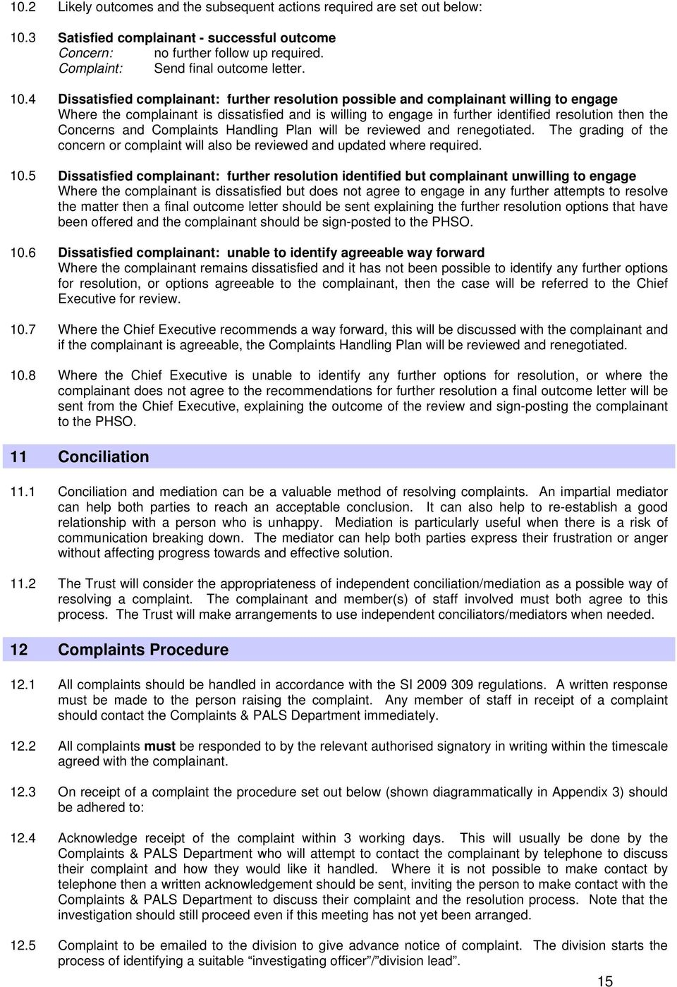 Dissatisfied complainant: further resolution possible and complainant willing to engage Where the complainant is dissatisfied and is willing to engage in further identified resolution then the