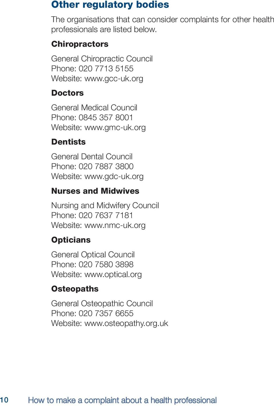 org Dentists General Dental Council Phone: 020 7887 3800 Website: www.gdc-uk.org Nurses and Midwives Nursing and Midwifery Council Phone: 020 7637 7181 Website: www.