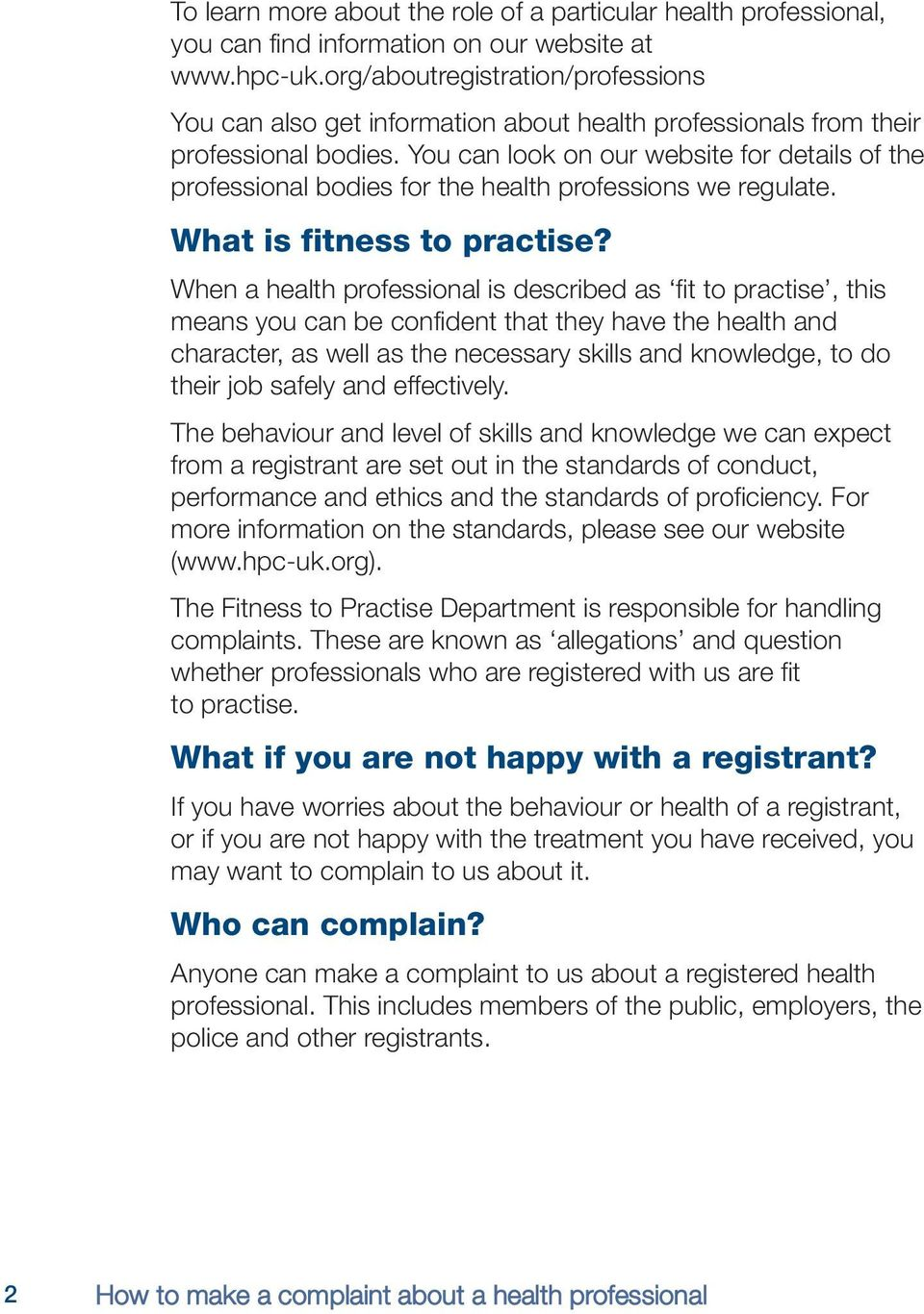 You can look on our website for details of the professional bodies for the health professions we regulate. What is fitness to practise?