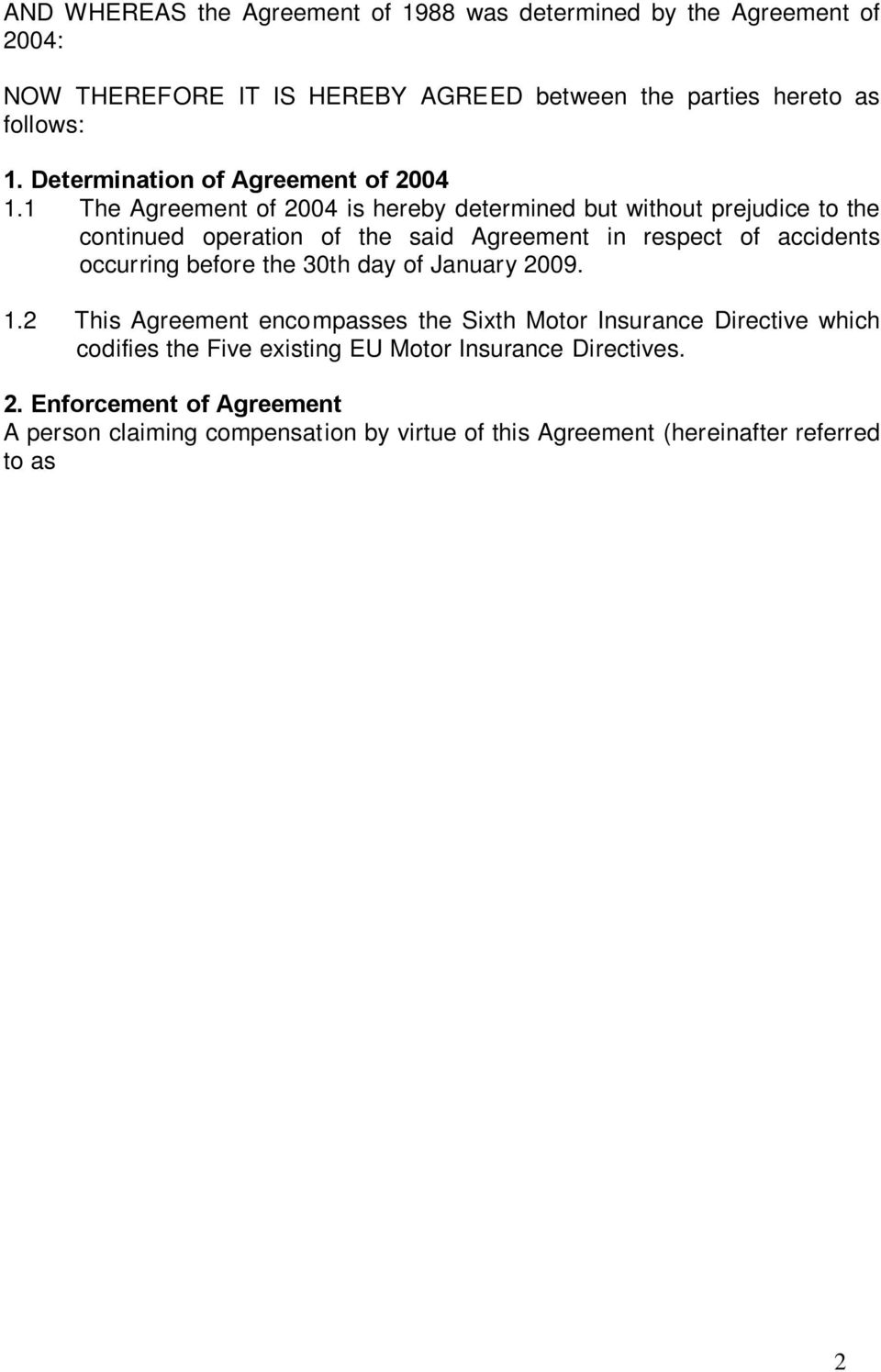 2 This Agreement encompasses the Sixth Motor Insurance Directive which codifies the Five existing EU Motor Insurance Directives. 2.