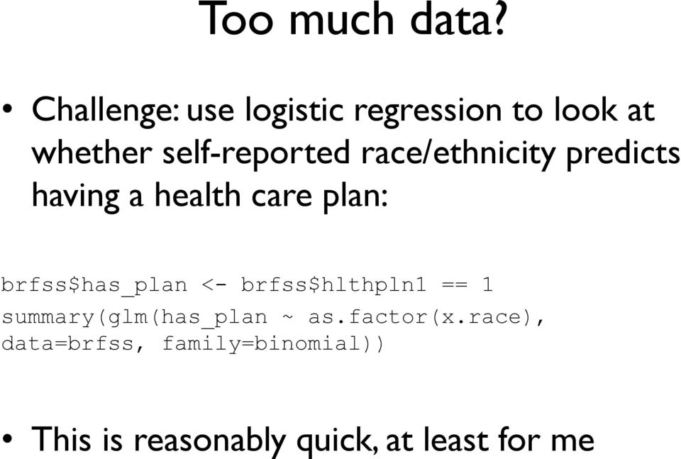 race/ethnicity predicts having a health care plan: brfss$has_plan <-