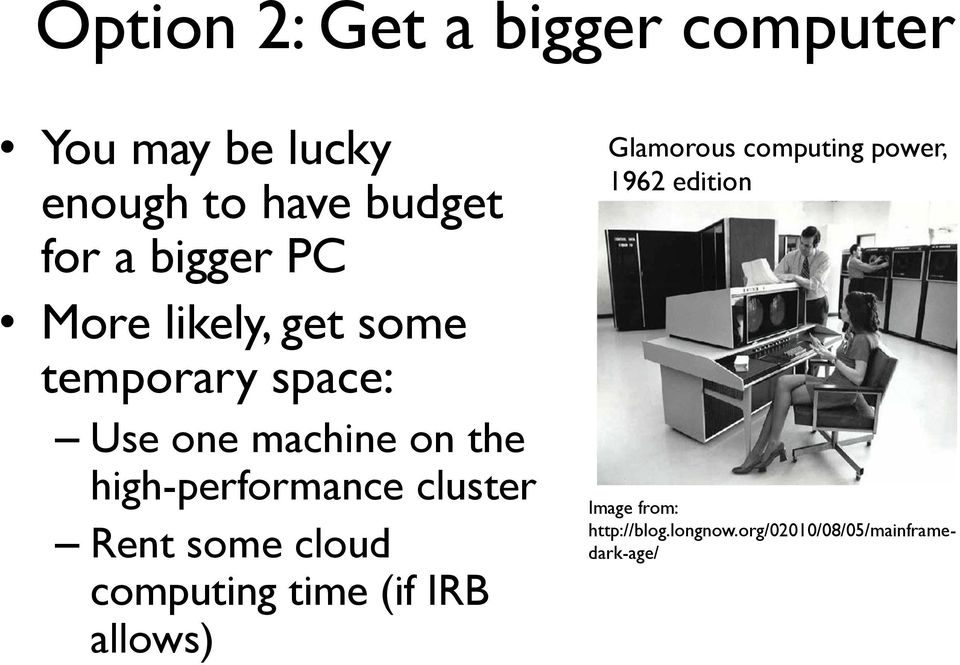 high-performance cluster Rent some cloud computing time (if IRB allows) Glamorous