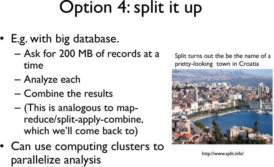 analogous to mapreduce/split-apply-combine, which we ll come back to) Can use