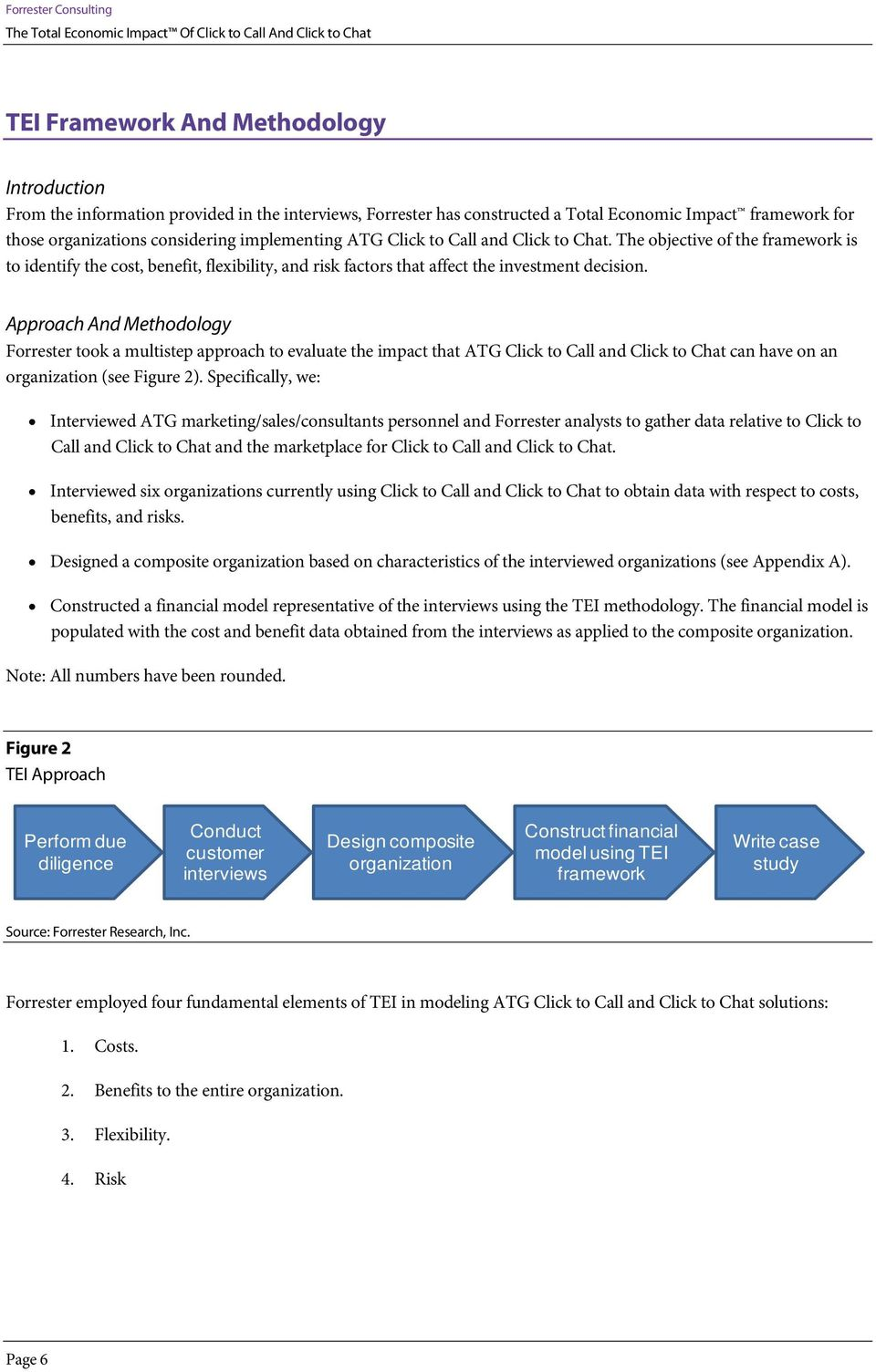 Approach And Methodology Forrester took a multistep approach to evaluate the impact that ATG Click to Call and Click to Chat can have on an organization (see Figure 2).