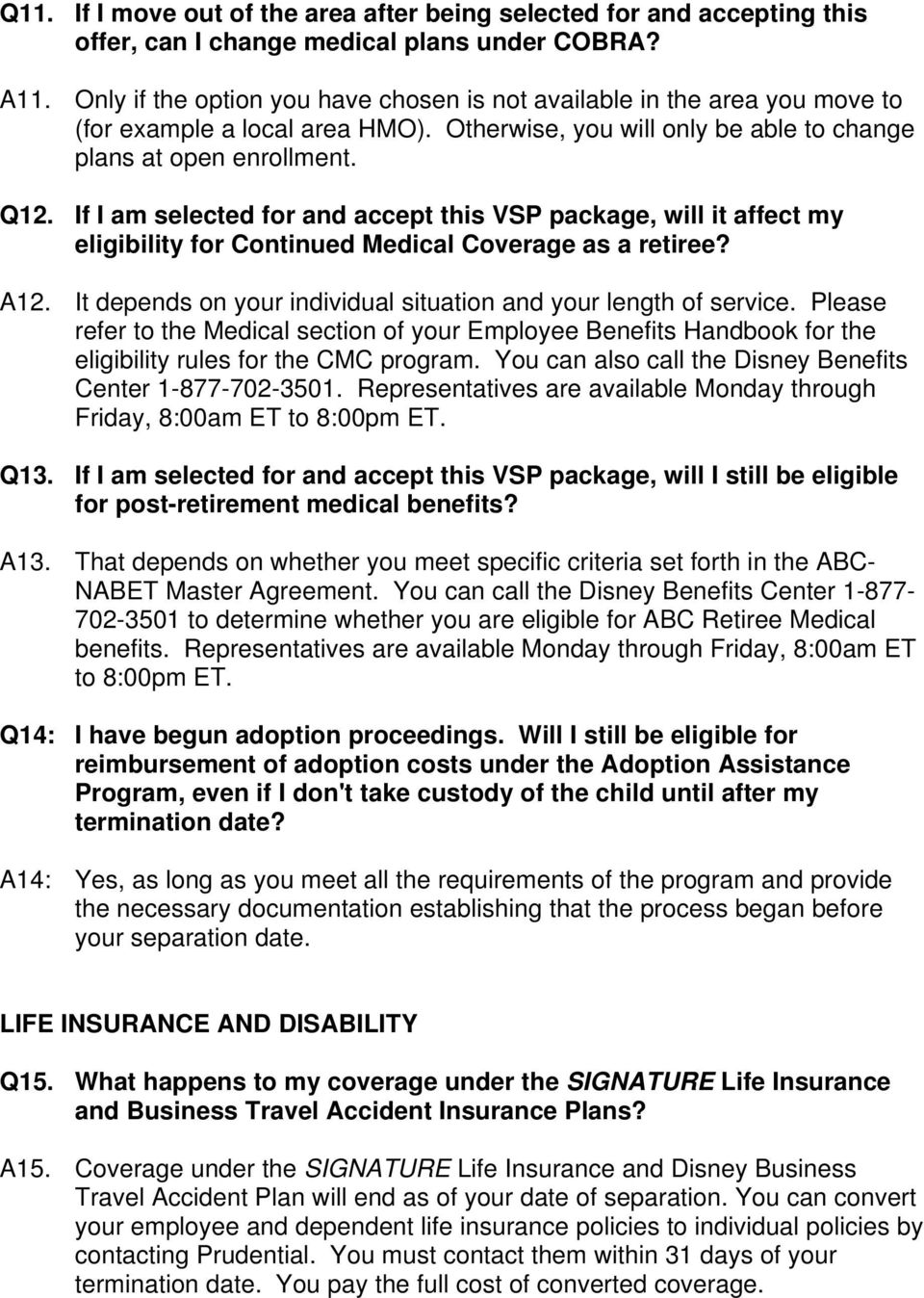 If I am selected for and accept this VSP package, will it affect my eligibility for Continued Medical Coverage as a retiree? A12. It depends on your individual situation and your length of service.