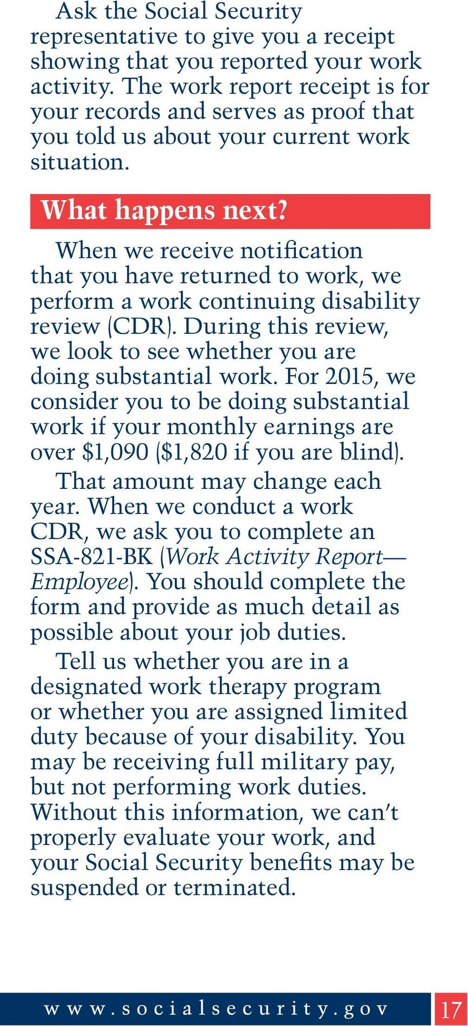 When we receive notification that you have returned to work, we perform a work continuing disability review (CDR). During this review, we look to see whether you are doing substantial work.