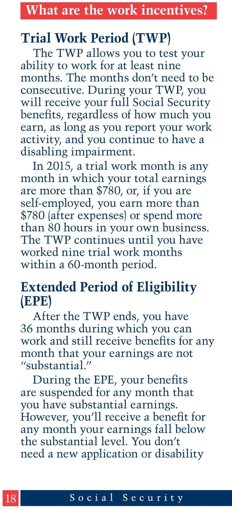 In 2015, a trial work month is any month in which your total earnings are more than $780, or, if you are self-employed, you earn more than $780 (after expenses) or spend more than 80 hours in your