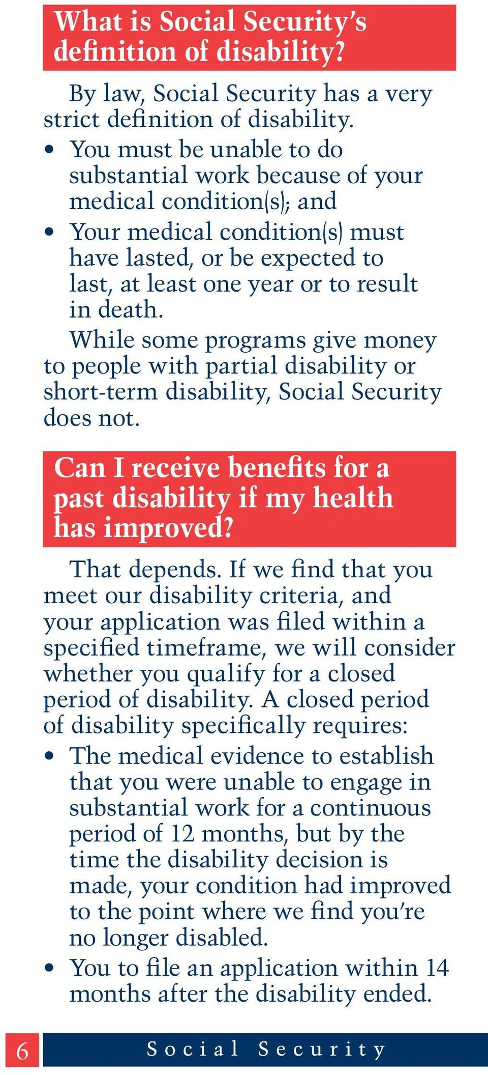 While some programs give money to people with partial disability or short-term disability, Social Security does not. Can I receive benefits for a past disability if my health has improved?
