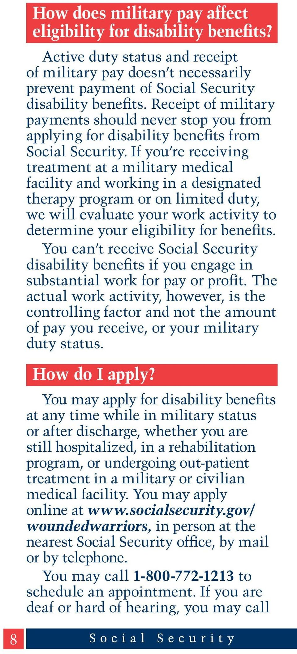 If you re receiving treatment at a military medical facility and working in a designated therapy program or on limited duty, we will evaluate your work activity to determine your eligibility for