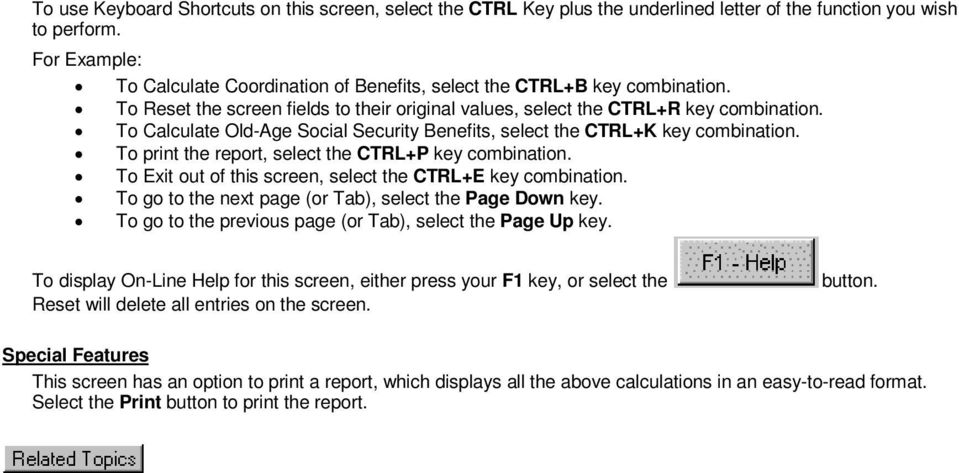 To Calculate Old-Age Social Security Benefits, select the CTRL+K key combination. To print the report, select the CTRL+P key combination. To Exit out of this screen, select the CTRL+E key combination.