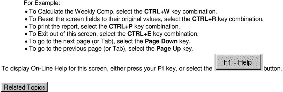 To print the report, select the CTRL+P key combination. To Exit out of this screen, select the CTRL+E key combination.