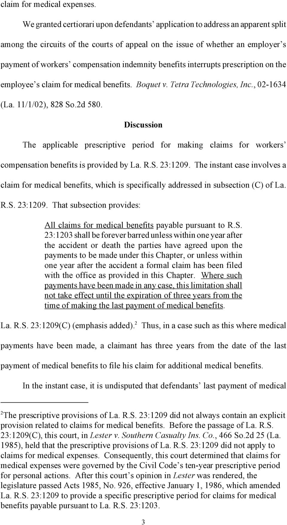 indemnity benefits interrupts prescription on the employee s claim for medical benefits. Boquet v. Tetra Technologies, Inc., 02-1634 (La. 11/1/02), 828 So.2d 580.