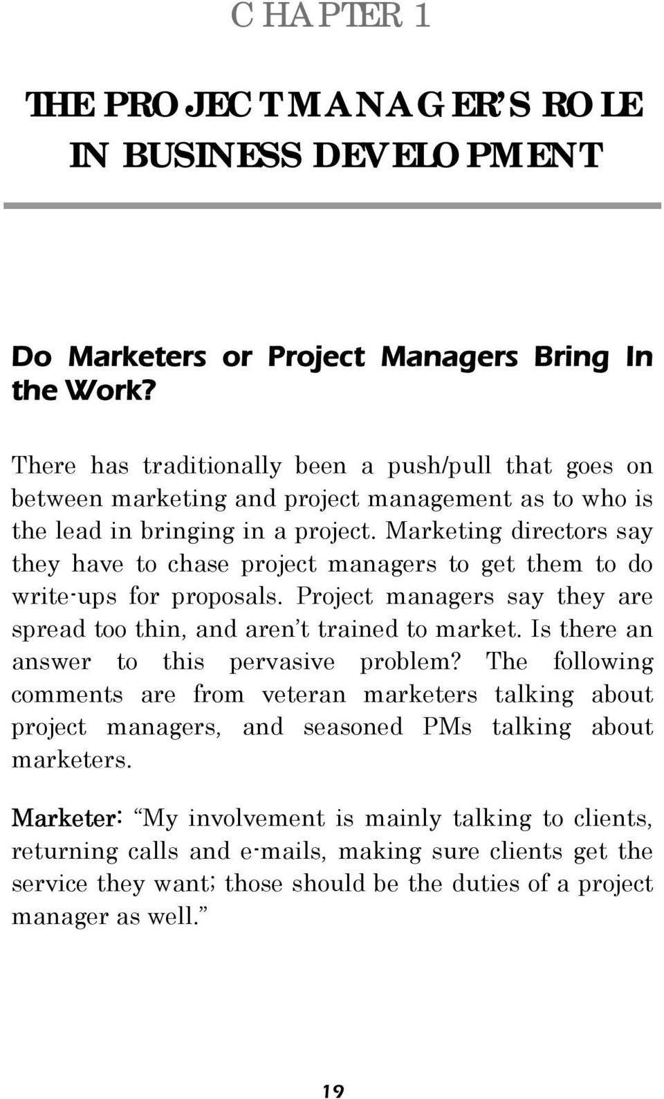 Marketing directors say they have to chase project managers to get them to do write-ups for proposals. Project managers say they are spread too thin, and aren t trained to market.