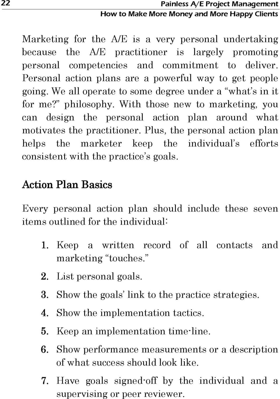 With those new to marketing, you can design the personal action plan around what motivates the practitioner.