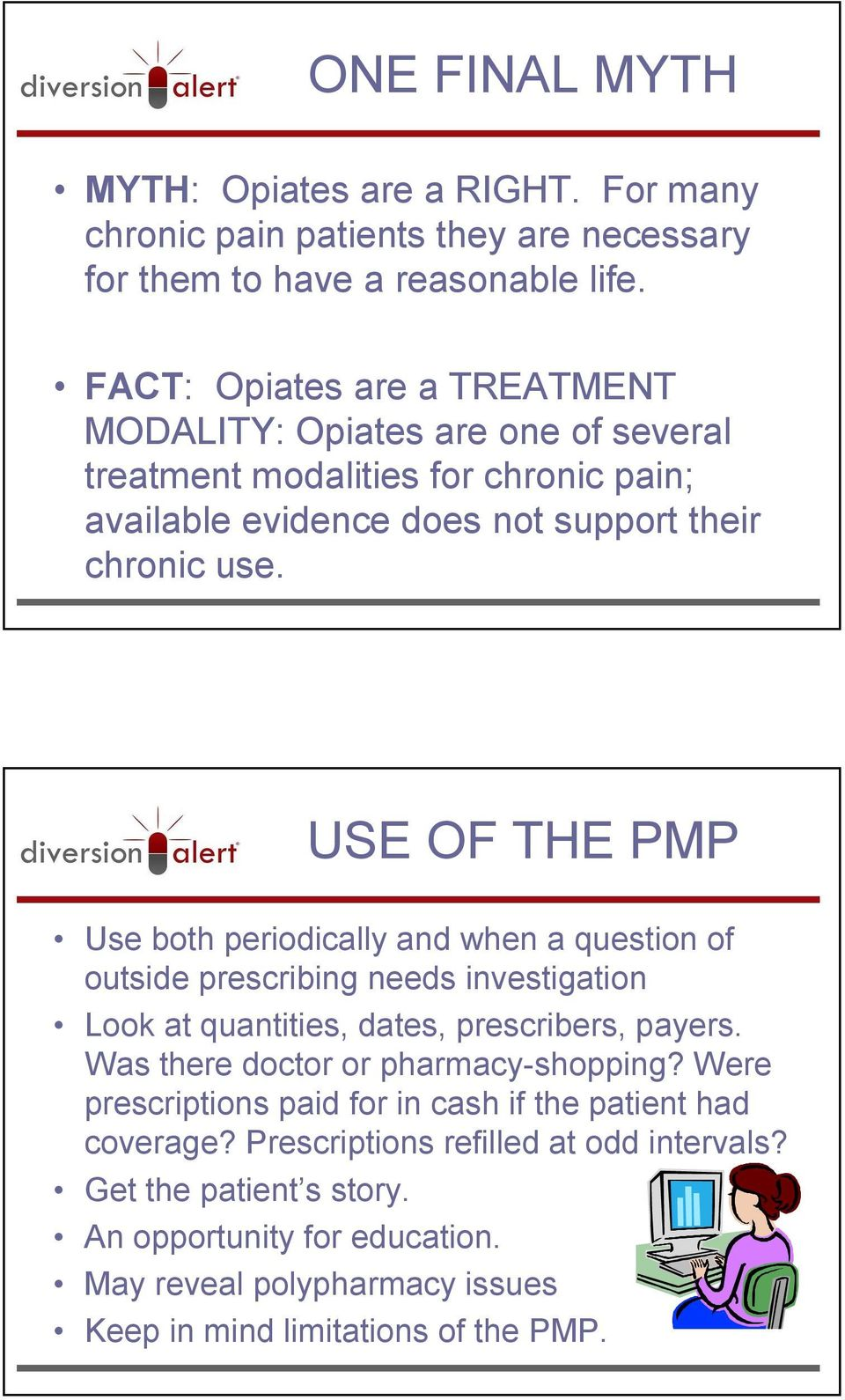 USE OF THE PMP Use both periodically and when a question of outside prescribing needs investigation Look at quantities, dates, prescribers, payers.
