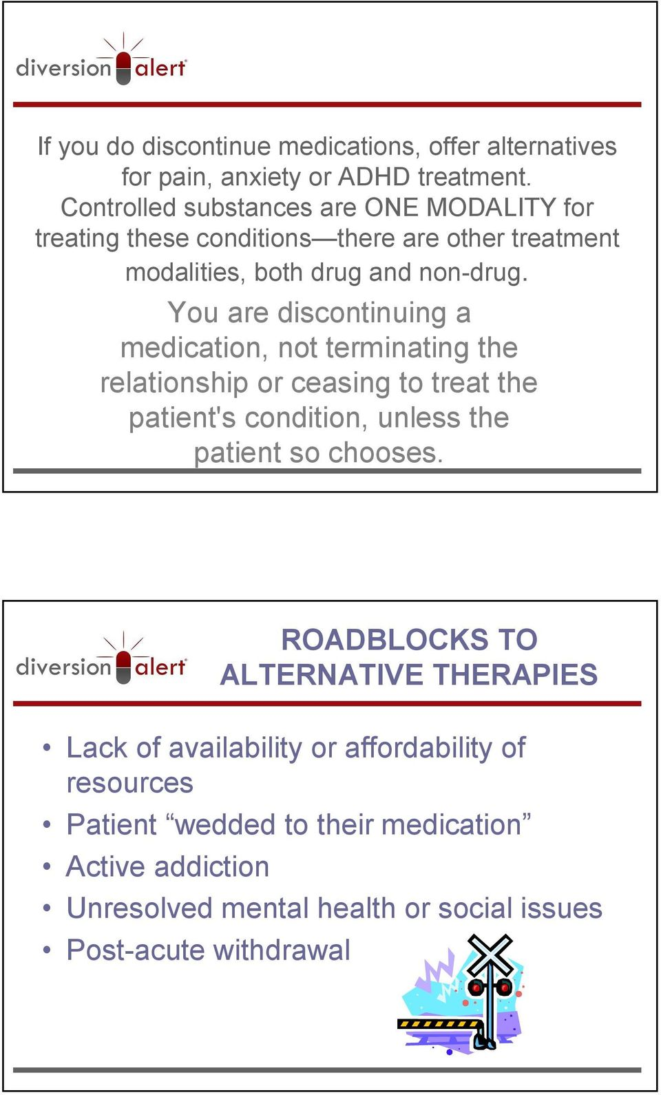 You are discontinuing a medication, not terminating the relationship or ceasing to treat the patient's condition, unless the patient so