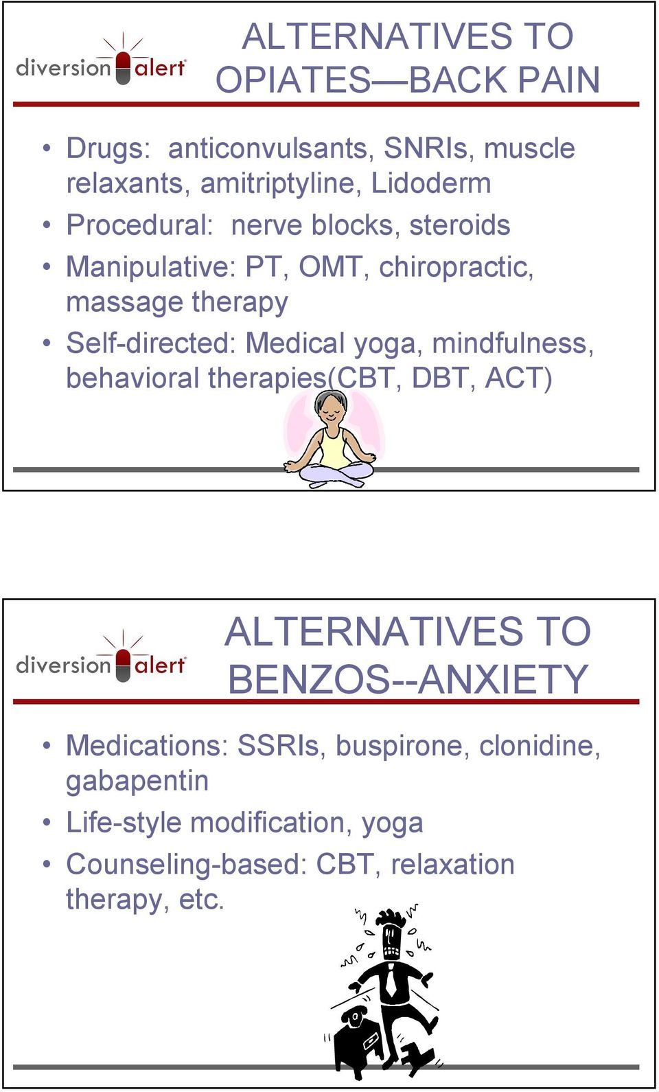 Medical yoga, mindfulness, behavioral therapies(cbt, DBT, ACT) ALTERNATIVES TO BENZOS--ANXIETY Medications: