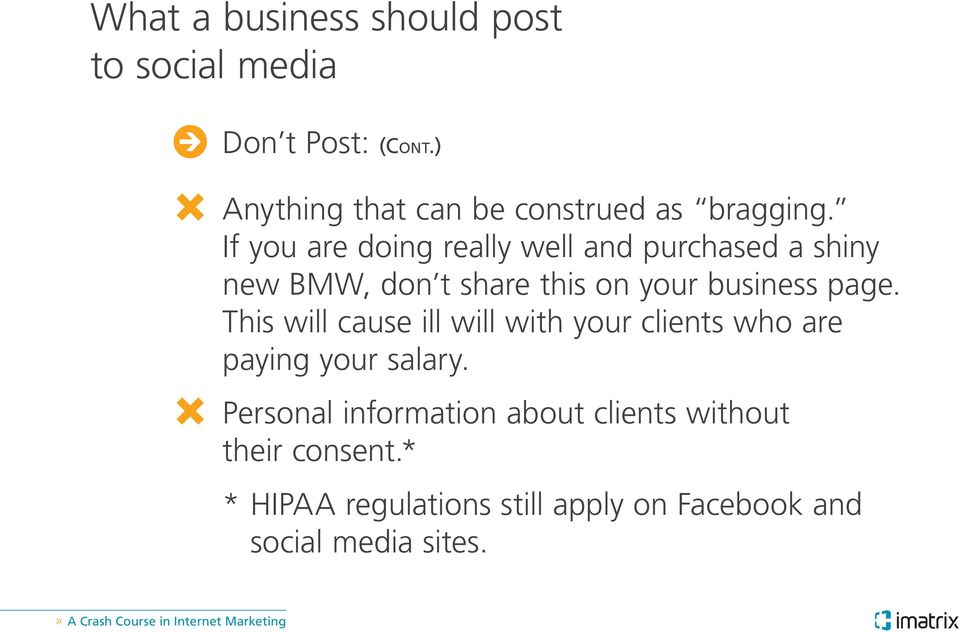 If you are doing really well and purchased a shiny new BMW, don t share this on your business page.