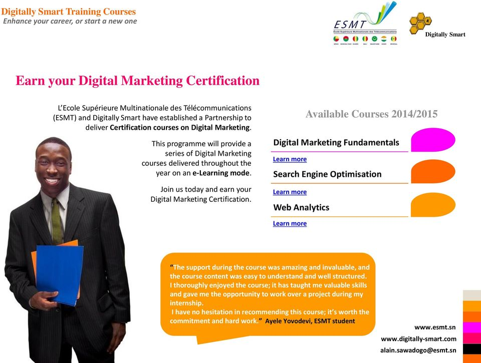 Available Courses 2014/2015 Digital Marketing Fundamentals Learn more Search Engine Optimisation Learn more Web Analytics Learn more The support during the course was amazing and invaluable, and the
