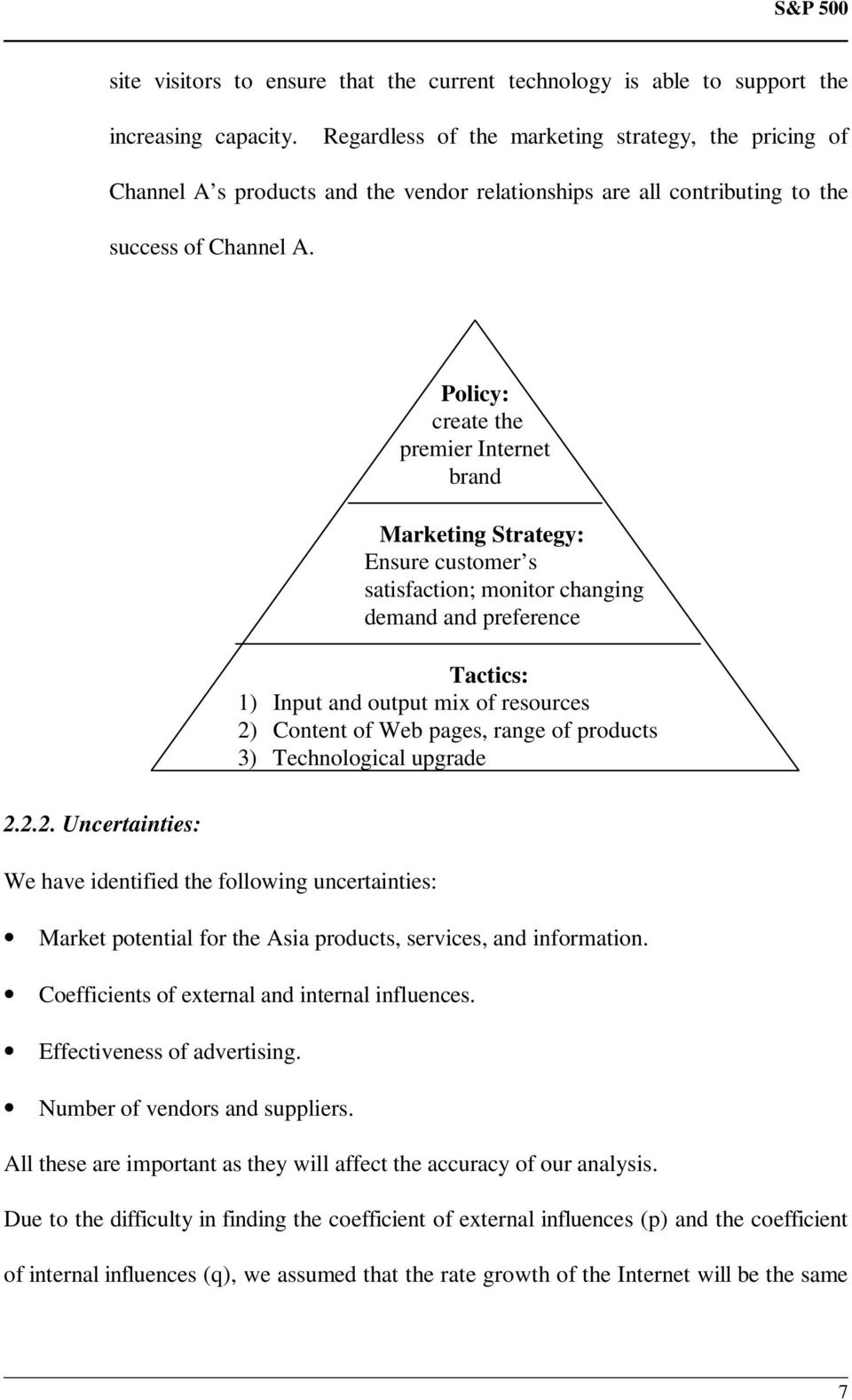 Policy: create the premier Internet brand Marketing Strategy: Ensure customer s satisfaction; monitor changing demand and preference Tactics: 1) Input and output mix of resources 2) Content of Web
