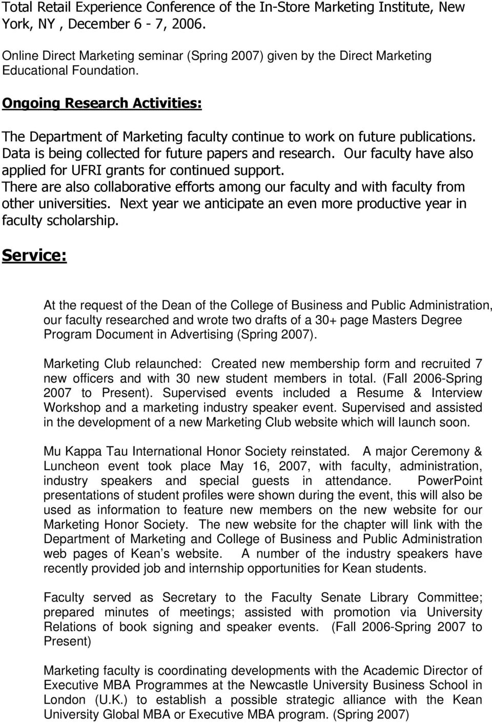 2007). Marketing Club relaunched: Created new membership form and recruited 7 new officers and with 30 new student members in total. (Fall 2006-Spring 2007 to Present).