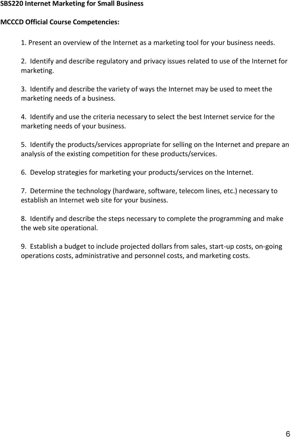 Identify and describe the variety of ways the Internet may be used to meet the marketing needs of a business. 4.