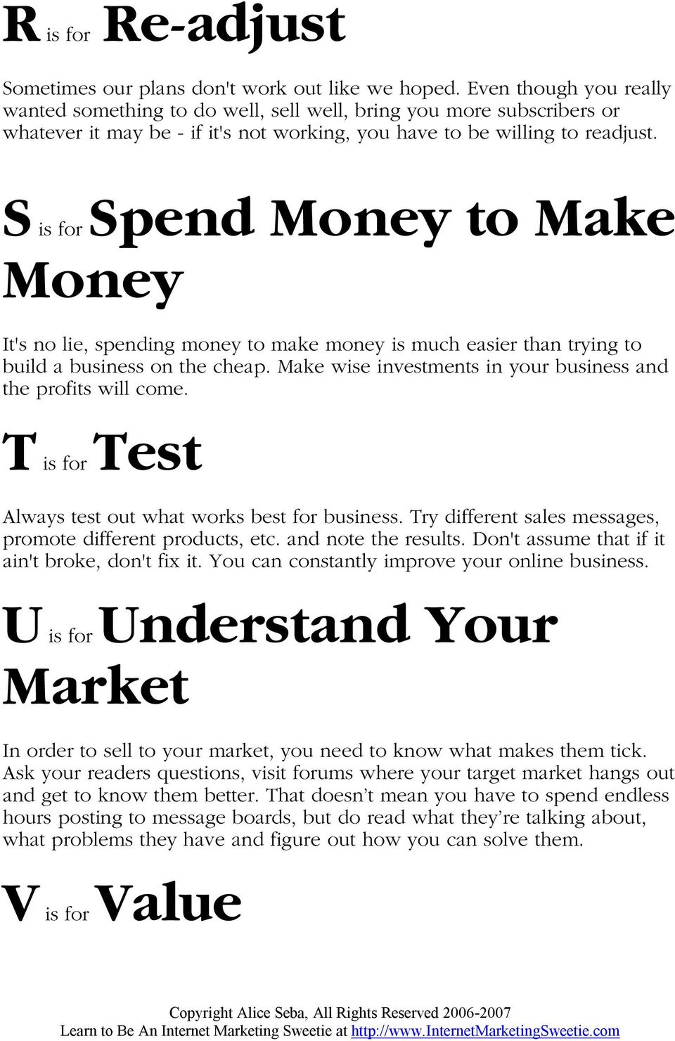 S is for Spend Money to Make Money It's no lie, spending money to make money is much easier than trying to build a business on the cheap.