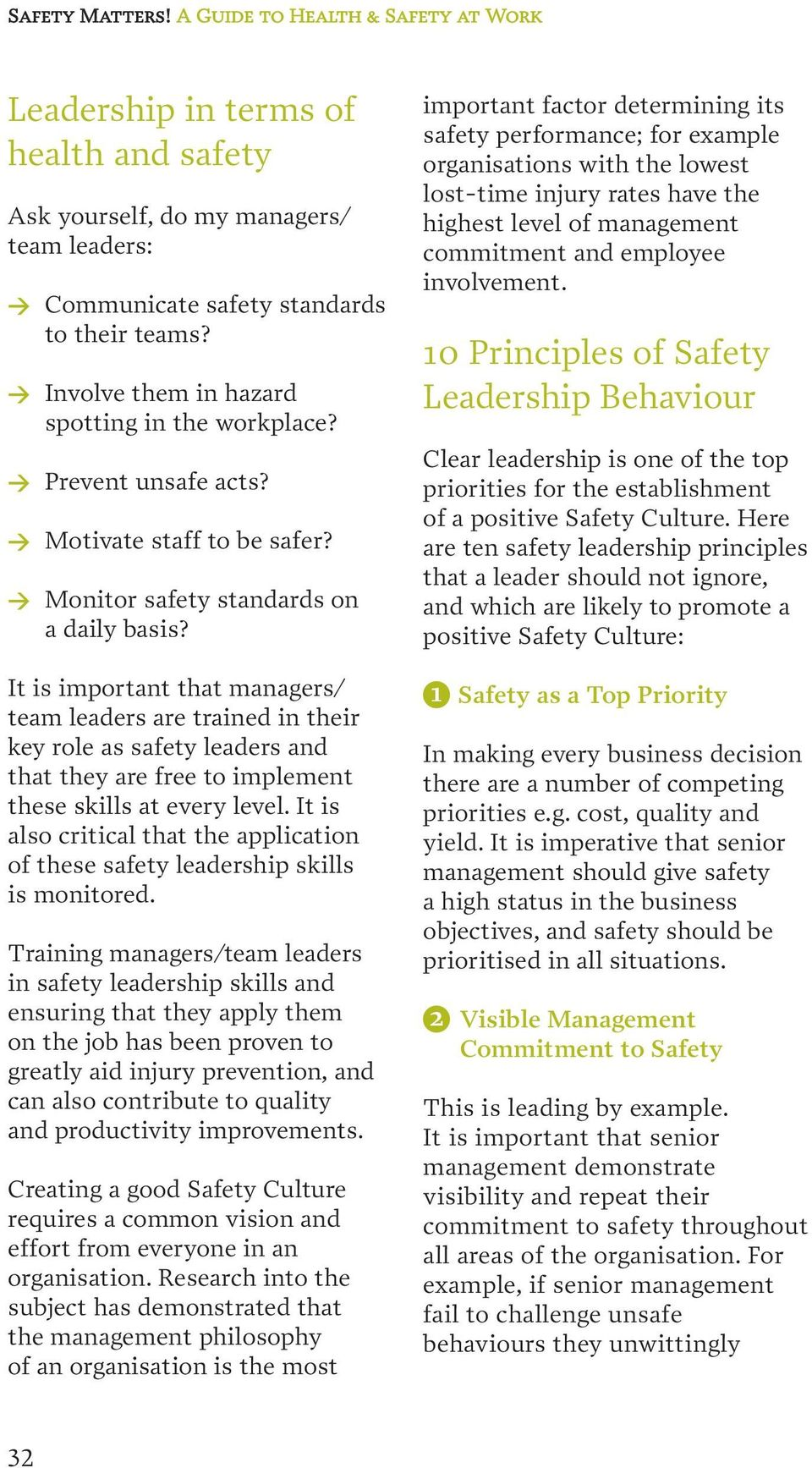 It is important that managers/ team leaders are trained in their key role as safety leaders and that they are free to implement these skills at every level.
