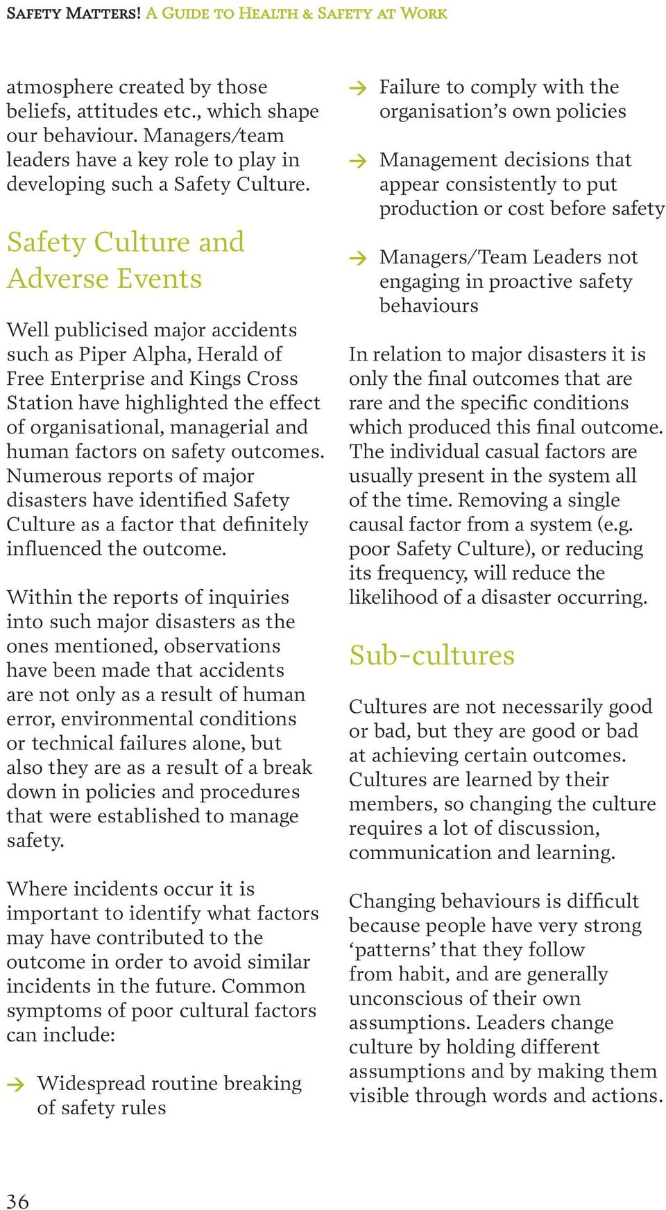 Safety Culture and Adverse Events Well publicised major accidents such as Piper Alpha, Herald of Free Enterprise and Kings Cross Station have highlighted the effect of organisational, managerial and