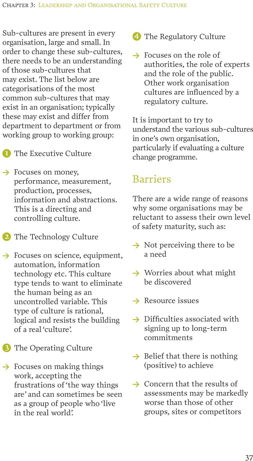 The list below are categorisations of the most common sub-cultures that may exist in an organisation; typically these may exist and differ from department to department or from working group to