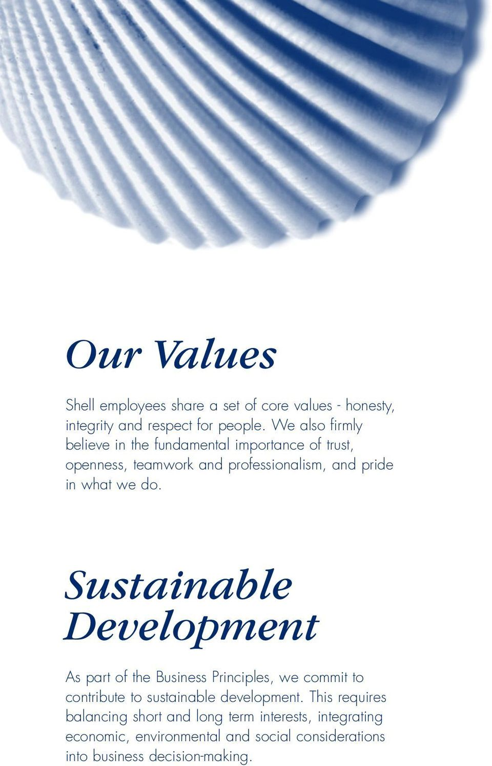 we do. Sustainable Development As part of the Business Principles, we commit to contribute to sustainable development.