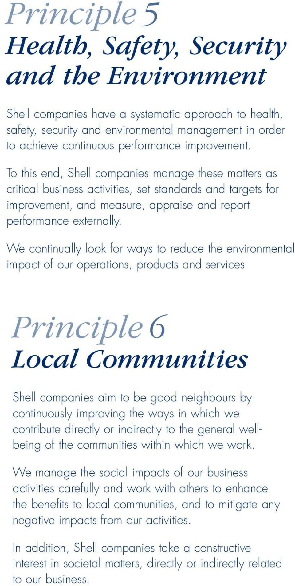 We continually look for ways to reduce the environmental impact of our operations, products and services Principle 6 Local Communities Shell companies aim to be good neighbours by continuously
