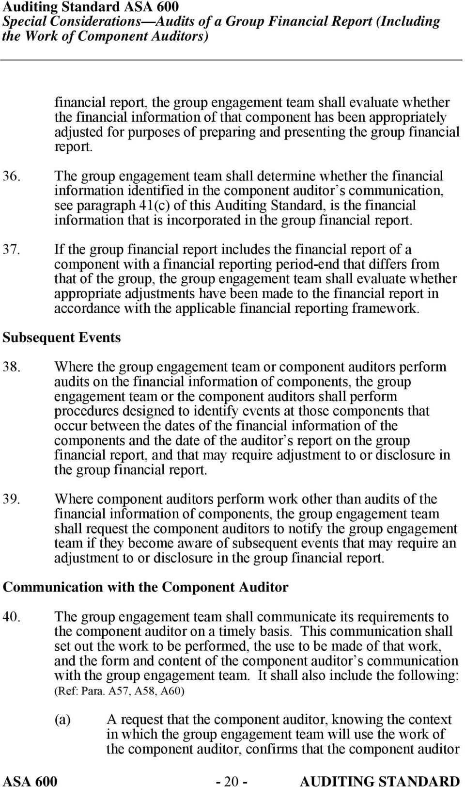 The group engagement team shall determine whether the financial information identified in the component auditor s communication, see paragraph 41(c) of this Auditing Standard, is the financial