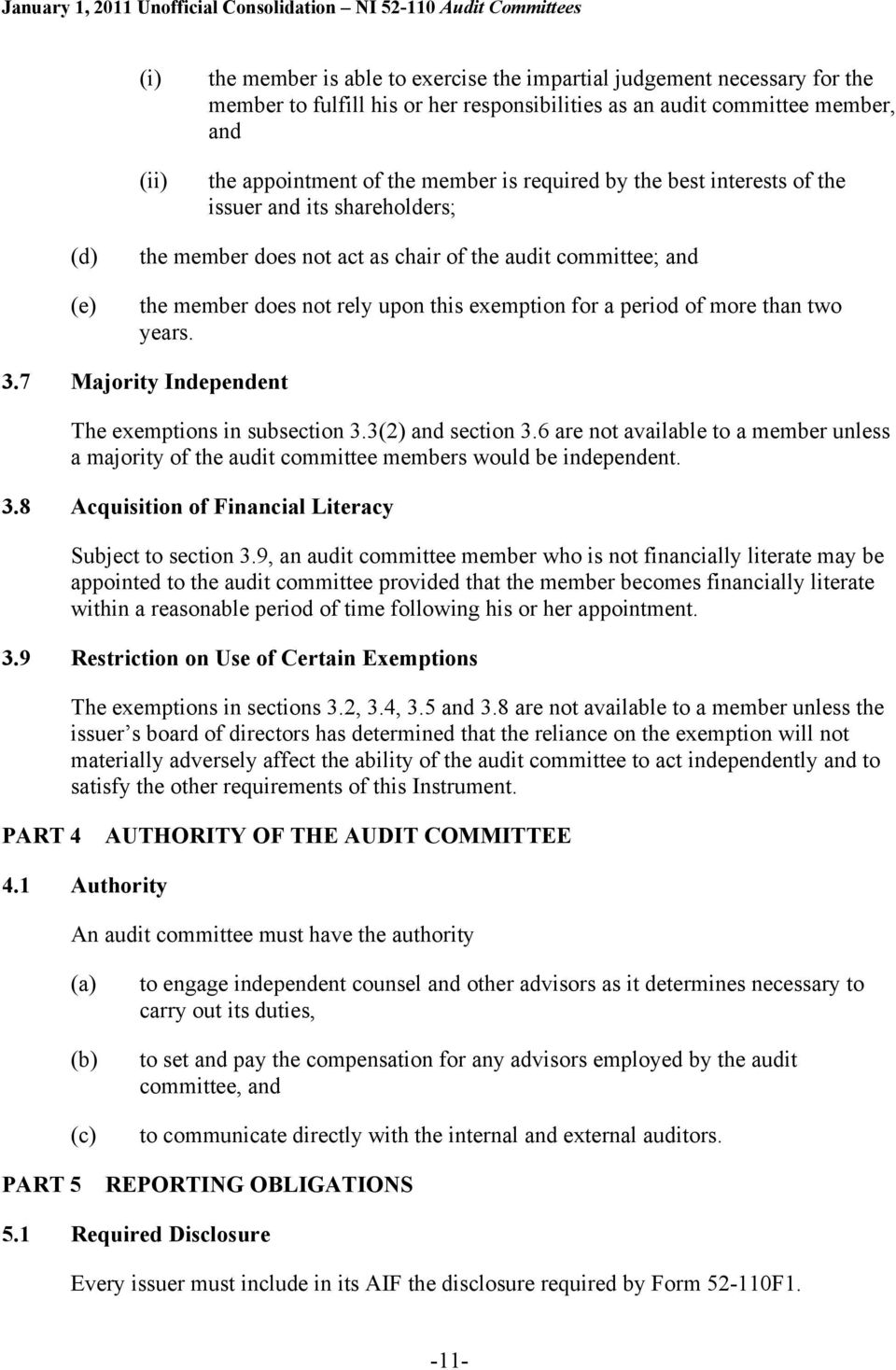 more than two years. 3.7 Majority Independent The exemptions in subsection 3.3(2) and section 3.6 are not available to a member unless a majority of the audit committee members would be independent.