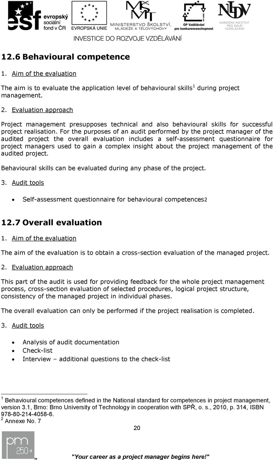 For the purposes of an audit performed by the project manager of the audited project the overall evaluation includes a self-assessment questionnaire for project managers used to gain a complex