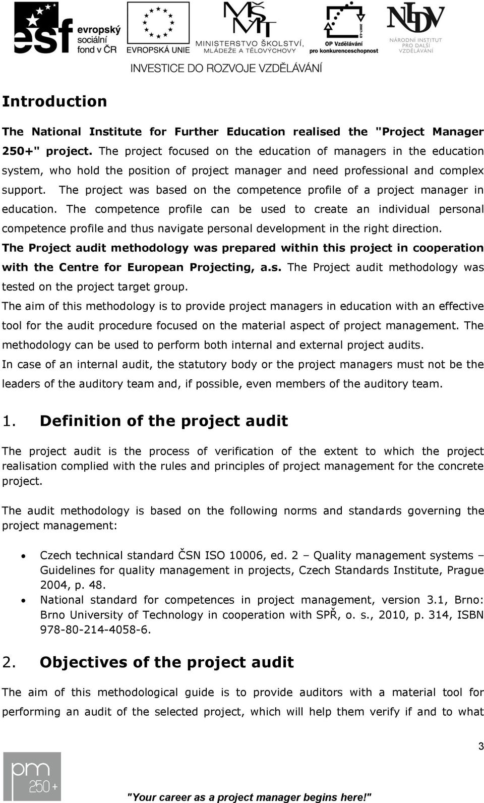 The project was based on the competence profile of a project manager in education.