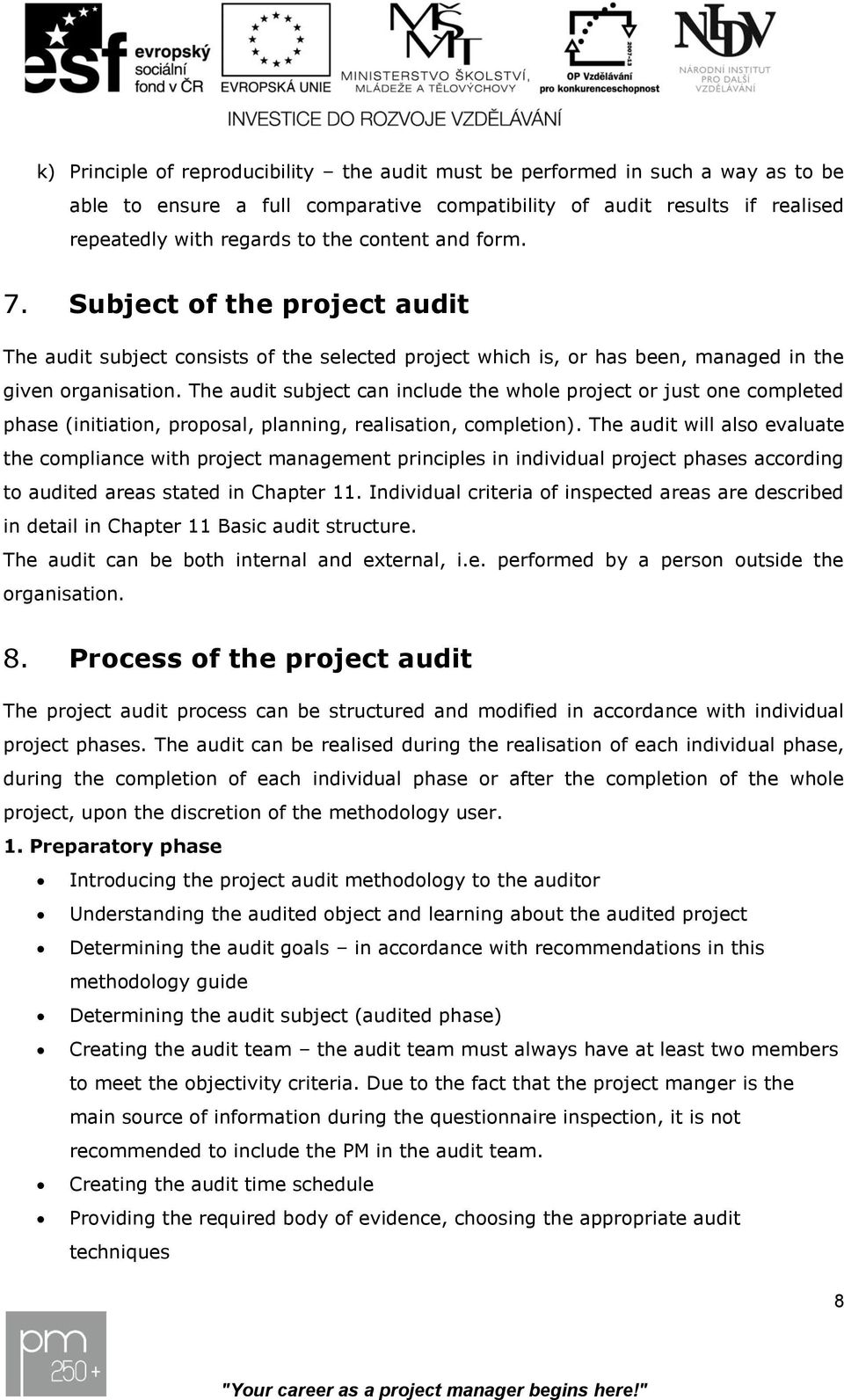 The audit subject can include the whole project or just one completed phase (initiation, proposal, planning, realisation, completion).