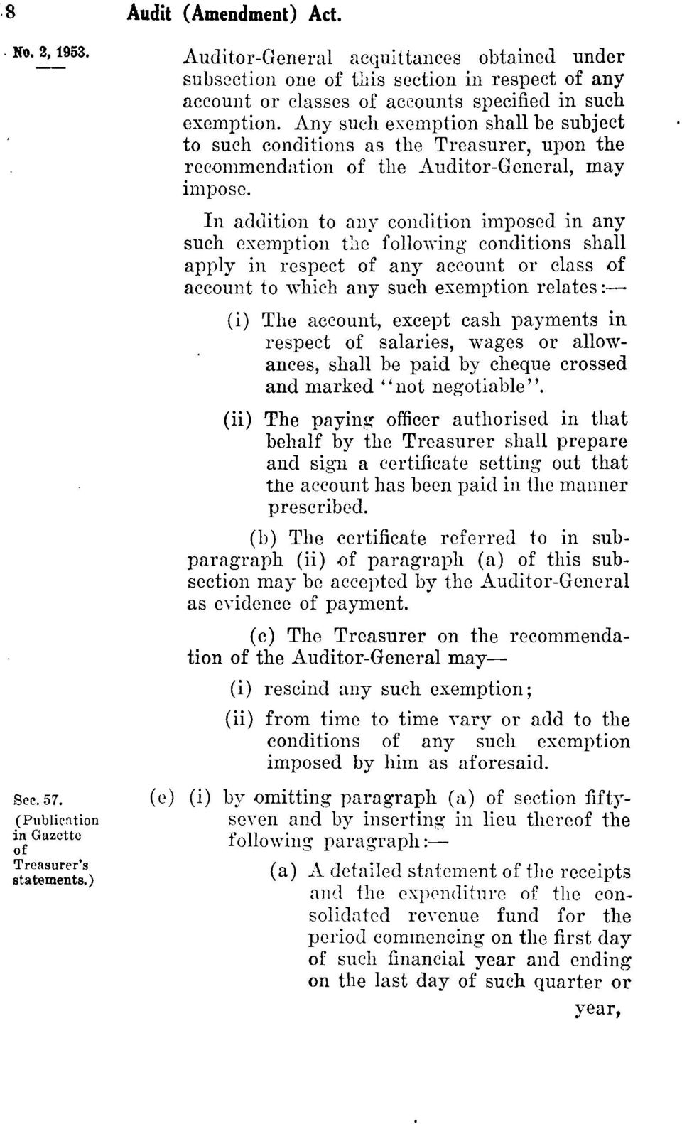 In addition to any condition imposed in any such exemption the following conditions shall apply in respect of any account or class of account to which any such exemption relates: (i) The account,