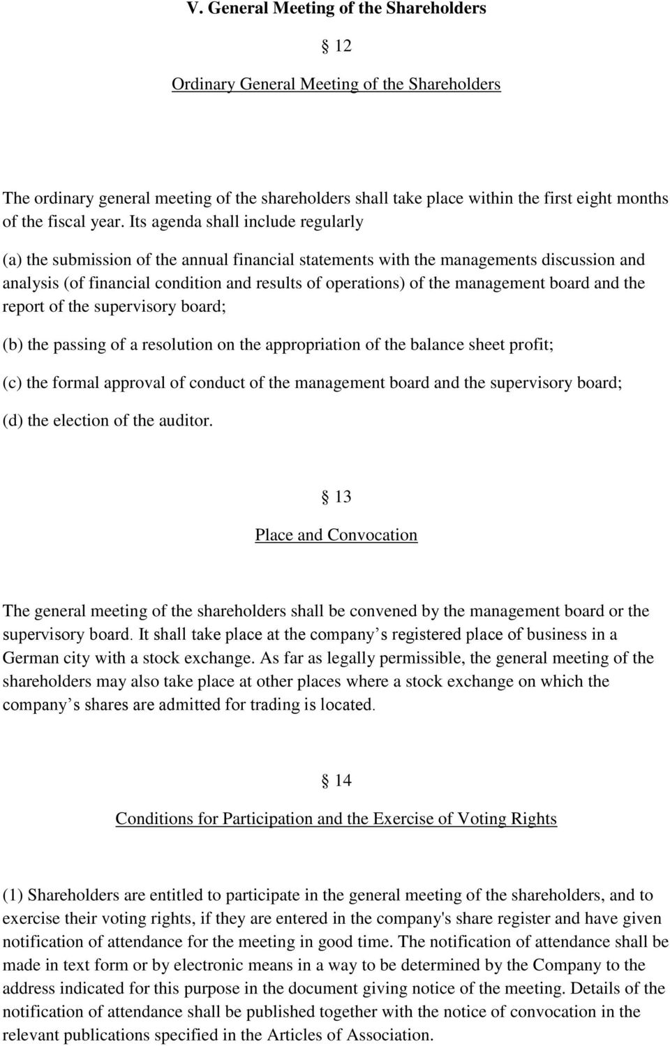 management board and the report of the supervisory board; (b) the passing of a resolution on the appropriation of the balance sheet profit; (c) the formal approval of conduct of the management board