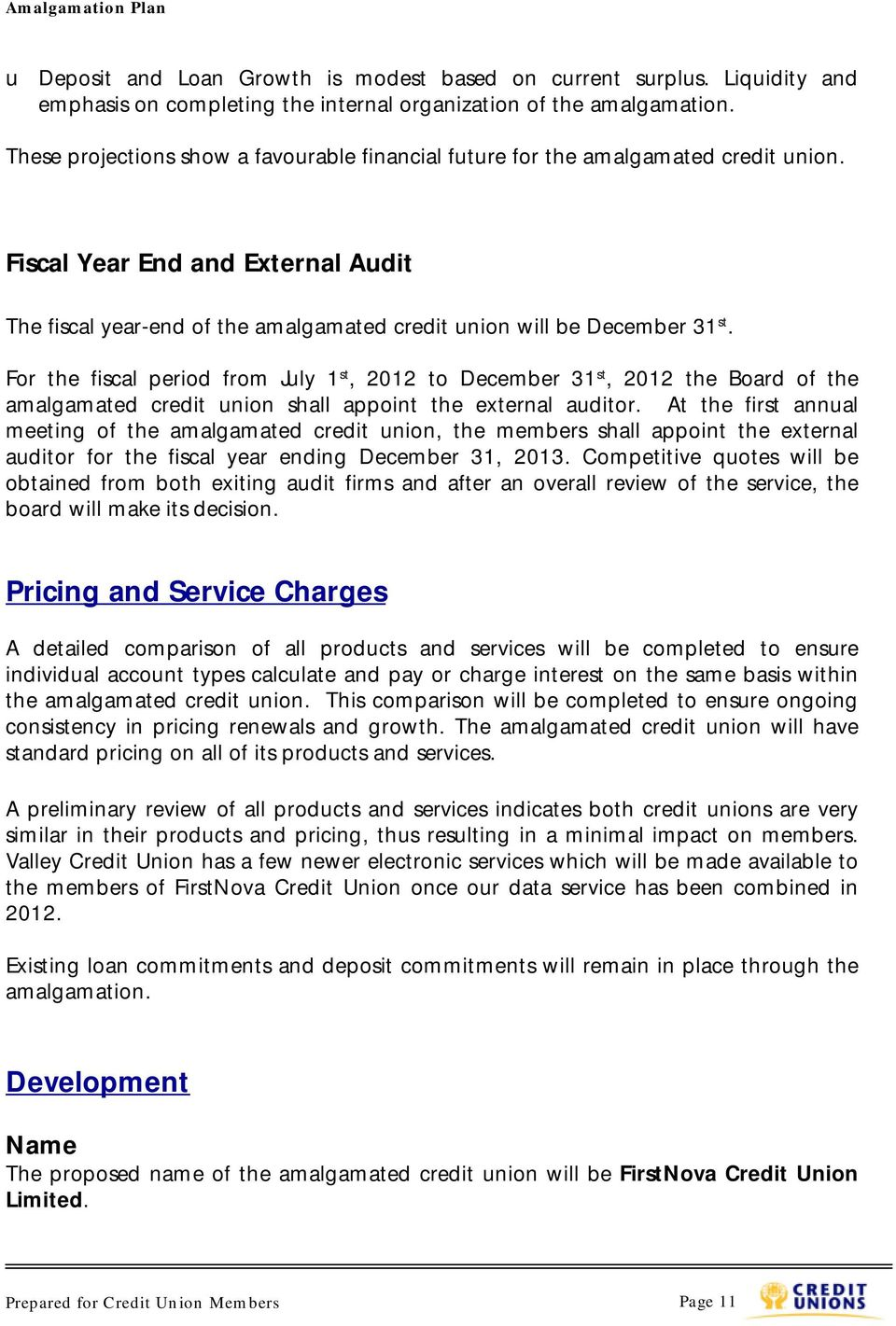 For the fiscal period from July 1 st, 2012 to December 31 st, 2012 the Board of the amalgamated credit union shall appoint the external auditor.