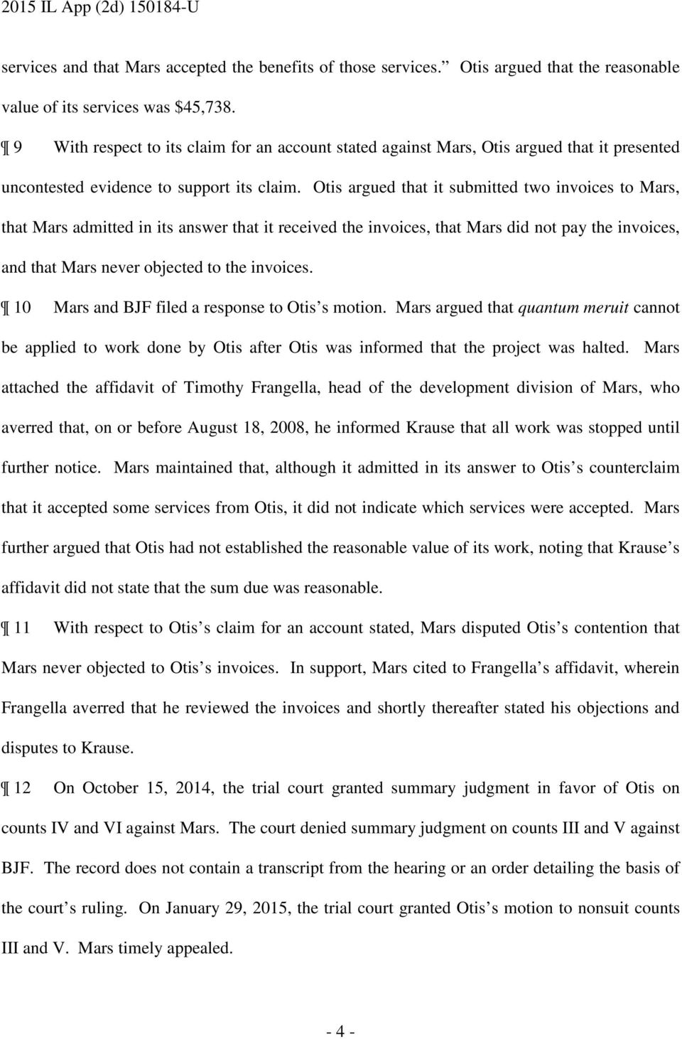 Otis argued that it submitted two invoices to Mars, that Mars admitted in its answer that it received the invoices, that Mars did not pay the invoices, and that Mars never objected to the invoices.